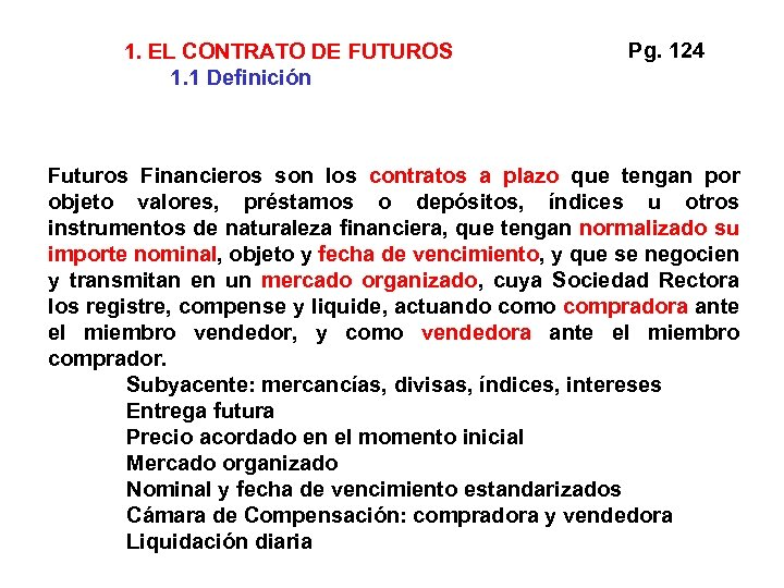 1. EL CONTRATO DE FUTUROS 1. 1 Definición Pg. 124 Futuros Financieros son los