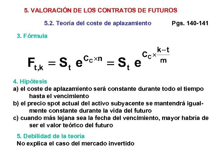 5. VALORACIÓN DE LOS CONTRATOS DE FUTUROS 5. 2. Teoría del coste de aplazamiento