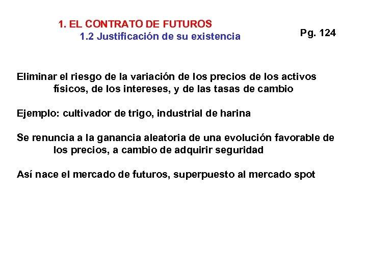 1. EL CONTRATO DE FUTUROS 1. 2 Justificación de su existencia Pg. 124 Eliminar