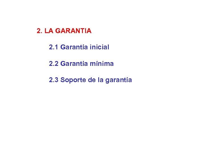 2. LA GARANTIA 2. 1 Garantía inicial 2. 2 Garantía mínima 2. 3 Soporte