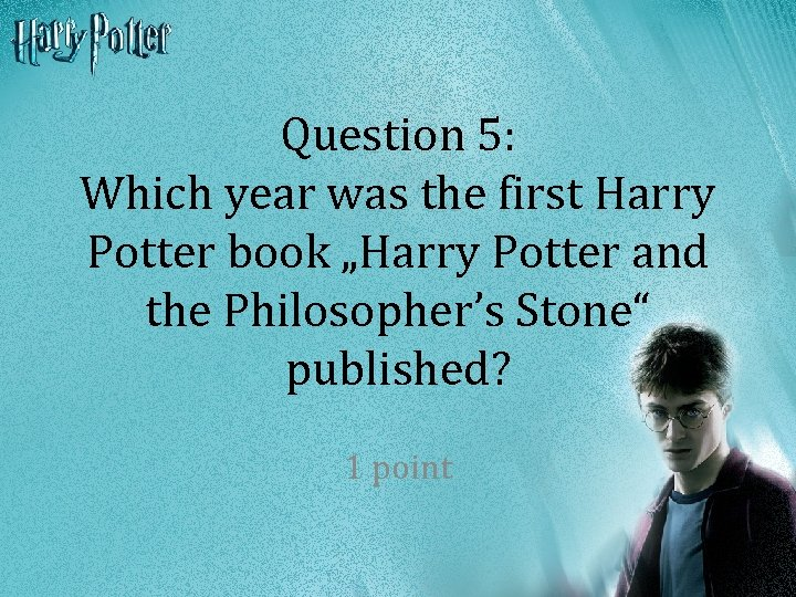 """Question 5: Which year was the first Harry Potter book """"Harry Potter and the"""