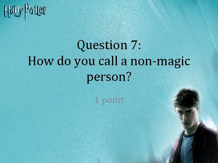 Question 7: How do you call a non-magic person? 1 point