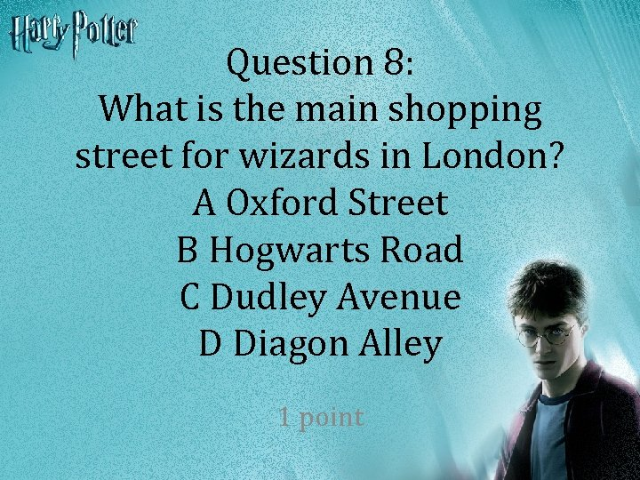 Question 8: What is the main shopping street for wizards in London? A Oxford