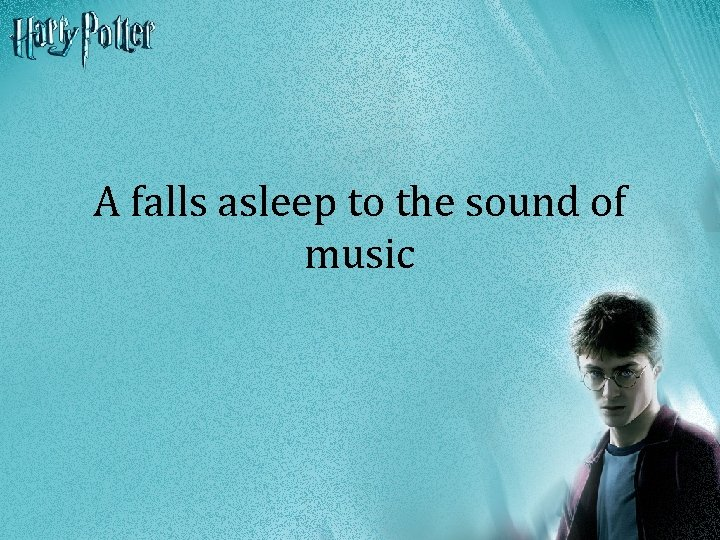 A falls asleep to the sound of music