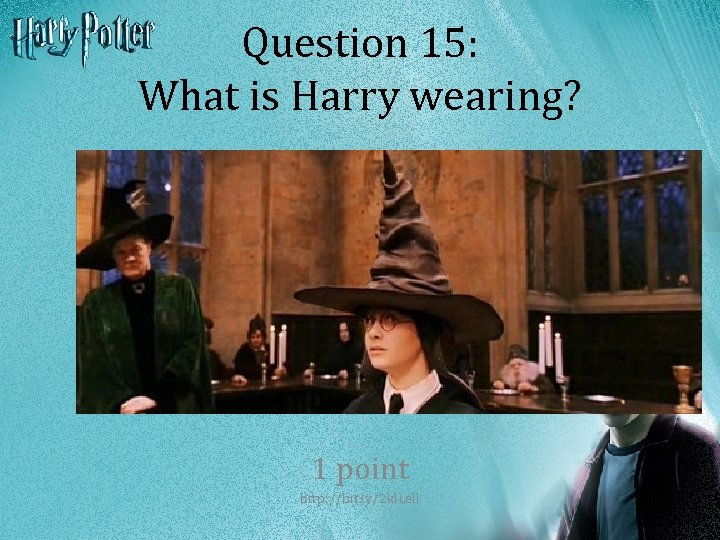 Question 15: What is Harry wearing? 1 point http: //bit. ly/2 kl. Lell