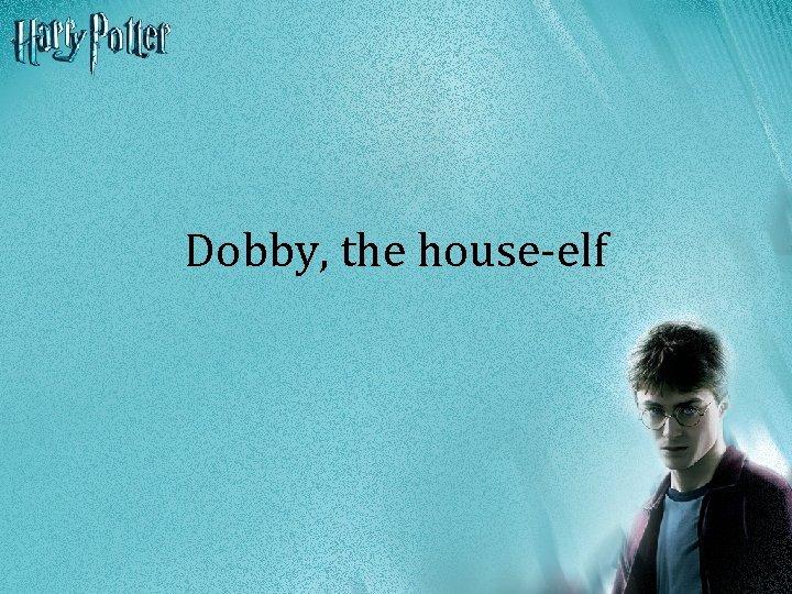 Dobby, the house-elf