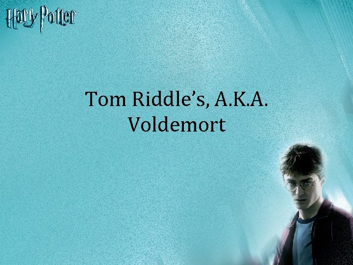 Tom Riddle's, A. K. A. Voldemort