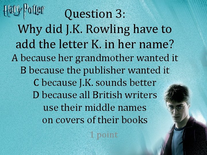 Question 3: Why did J. K. Rowling have to add the letter K. in