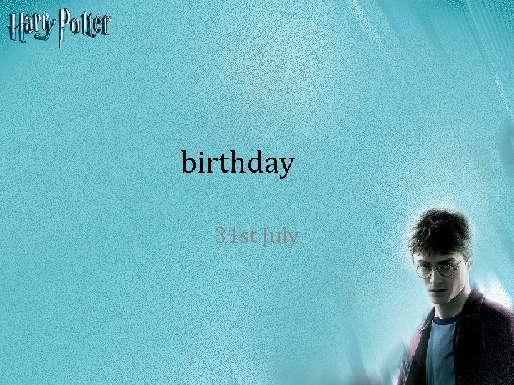 birthday 31 st July