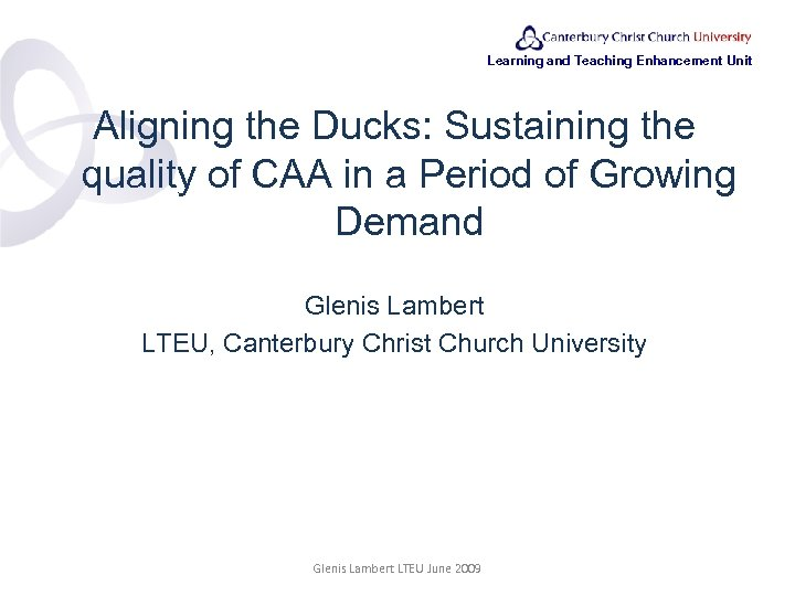 Learning and Teaching Enhancement Unit Aligning the Ducks: Sustaining the quality of CAA in