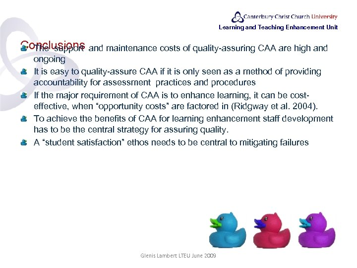 Learning and Teaching Enhancement Unit Conclusions The support and maintenance costs of quality-assuring CAA