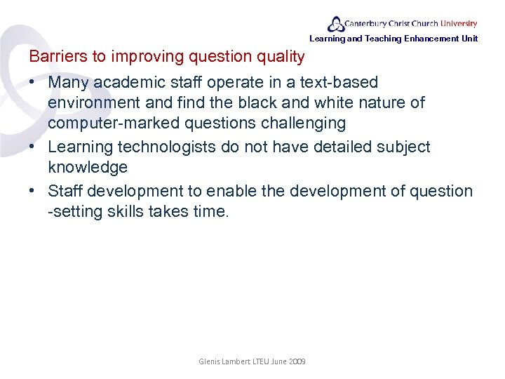 Learning and Teaching Enhancement Unit Barriers to improving question quality • Many academic staff