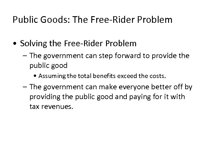 Public Goods: The Free-Rider Problem • Solving the Free-Rider Problem – The government can
