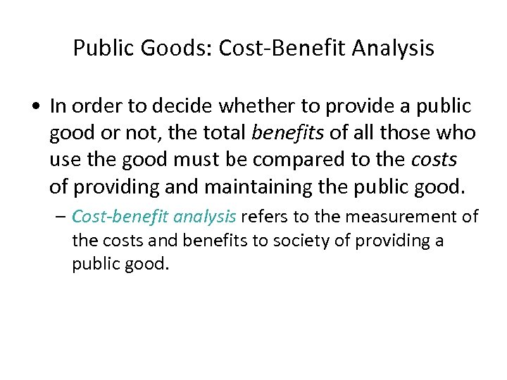 Public Goods: Cost-Benefit Analysis • In order to decide whether to provide a public