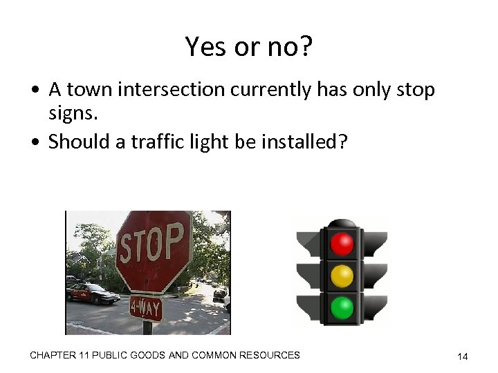 Yes or no? • A town intersection currently has only stop signs. • Should