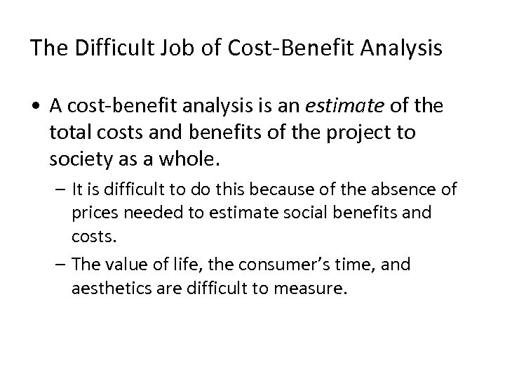 The Difficult Job of Cost-Benefit Analysis • A cost-benefit analysis is an estimate of