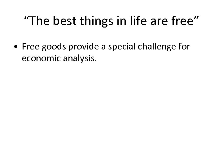 """""""The best things in life are free"""" • Free goods provide a special challenge"""