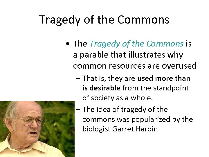 Tragedy of the Commons • The Tragedy of the Commons is a parable that