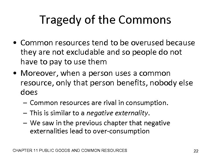 Tragedy of the Commons • Common resources tend to be overused because they are