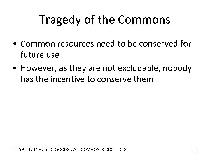 Tragedy of the Commons • Common resources need to be conserved for future use