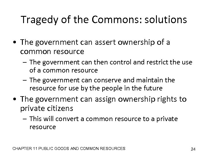 Tragedy of the Commons: solutions • The government can assert ownership of a common