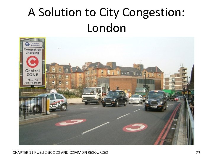 A Solution to City Congestion: London CHAPTER 11 PUBLIC GOODS AND COMMON RESOURCES 27