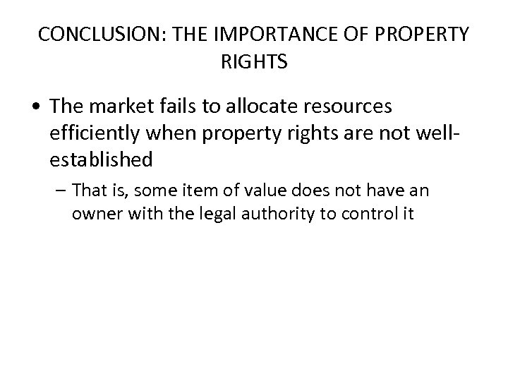 CONCLUSION: THE IMPORTANCE OF PROPERTY RIGHTS • The market fails to allocate resources efficiently