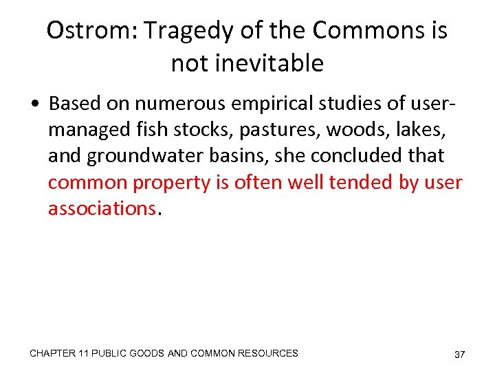Ostrom: Tragedy of the Commons is not inevitable • Based on numerous empirical studies
