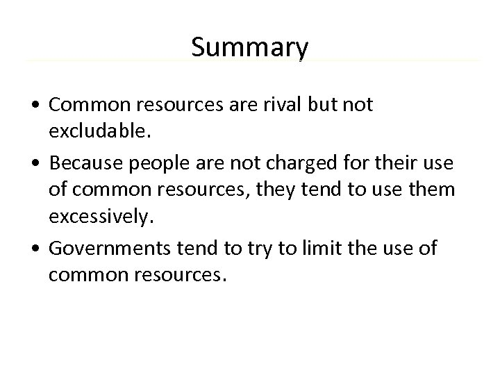 Summary • Common resources are rival but not excludable. • Because people are not