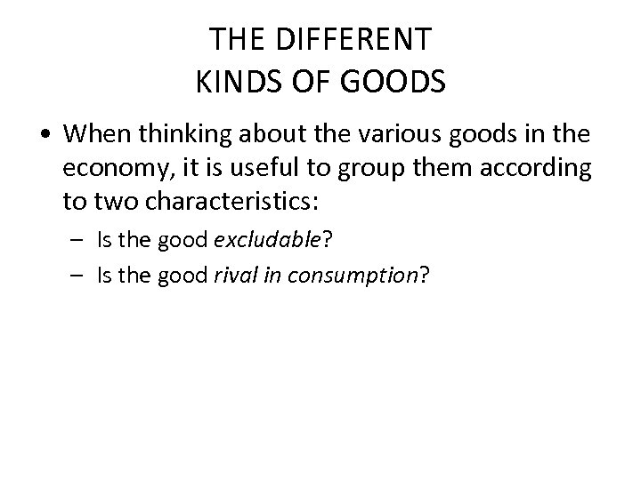 THE DIFFERENT KINDS OF GOODS • When thinking about the various goods in the