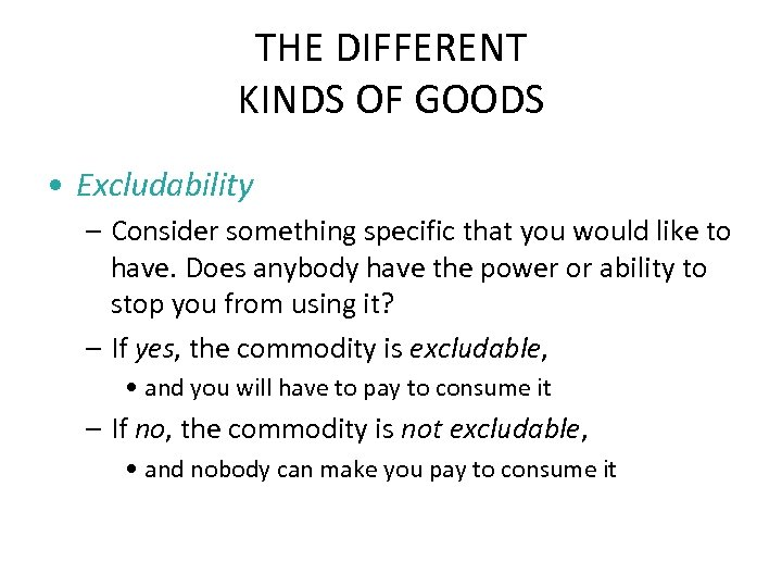 THE DIFFERENT KINDS OF GOODS • Excludability – Consider something specific that you would