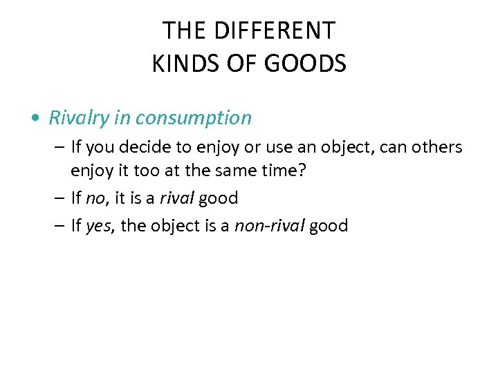 THE DIFFERENT KINDS OF GOODS • Rivalry in consumption – If you decide to