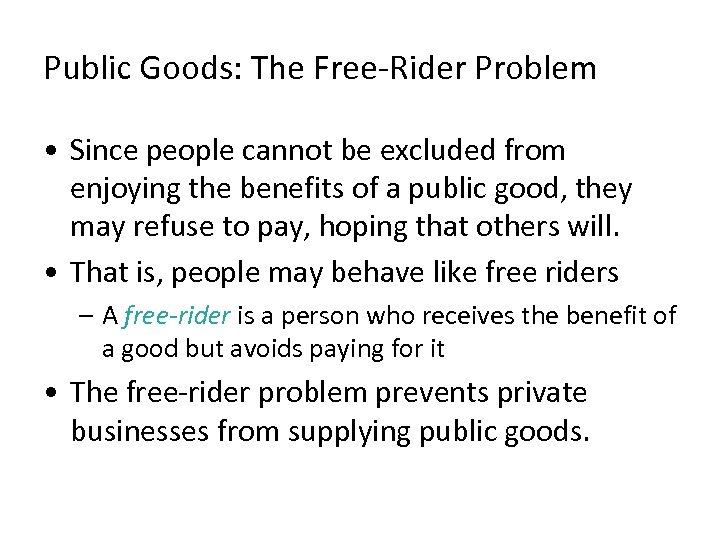 Public Goods: The Free-Rider Problem • Since people cannot be excluded from enjoying the