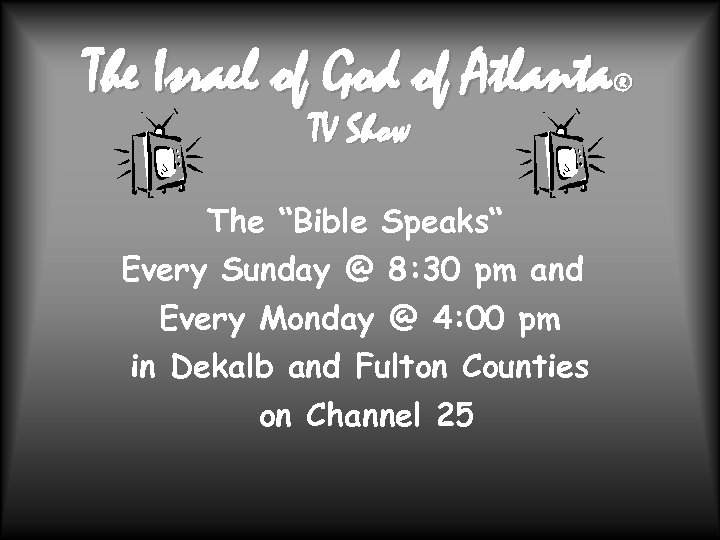 "The Israel of God of Atlanta ® TV Show The ""Bible Speaks"" Every Sunday"