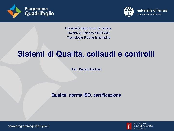 Università degli Studi di Ferrara Facoltà di Scienze MM. FF. NN. Tecnologie Fisiche Innovative
