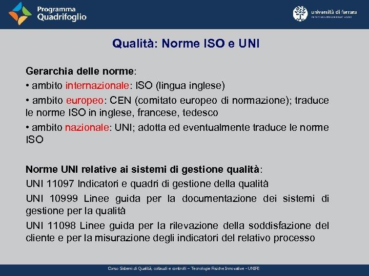 Qualità: Norme ISO e UNI Gerarchia delle norme: • ambito internazionale: ISO (lingua inglese)