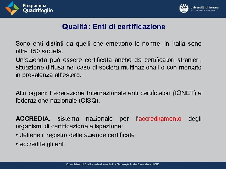 Qualità: Enti di certificazione Sono enti distinti da quelli che emettono le norme, in