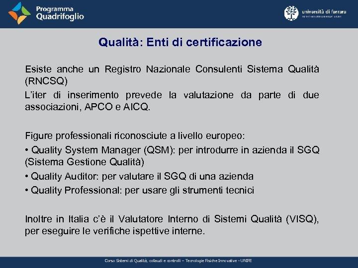 Qualità: Enti di certificazione Esiste anche un Registro Nazionale Consulenti Sistema Qualità (RNCSQ) L'iter