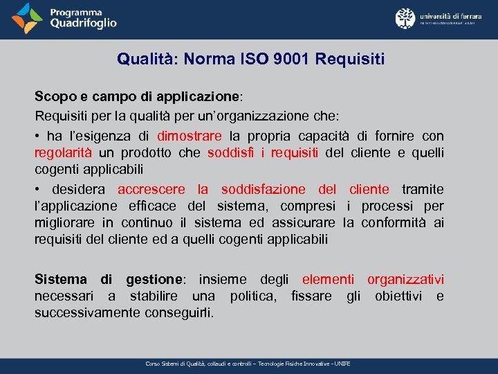 Qualità: Norma ISO 9001 Requisiti Scopo e campo di applicazione: Requisiti per la qualità
