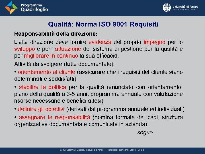 Qualità: Norma ISO 9001 Requisiti Responsabilità della direzione: L'alta direzione deve fornire evidenza del