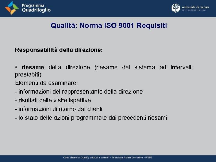 Qualità: Norma ISO 9001 Requisiti Responsabilità della direzione: • riesame della direzione (riesame del