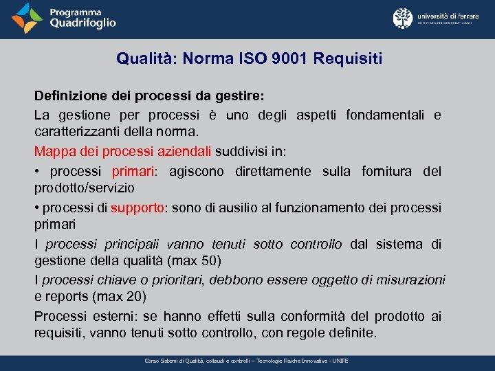 Qualità: Norma ISO 9001 Requisiti Definizione dei processi da gestire: La gestione per processi