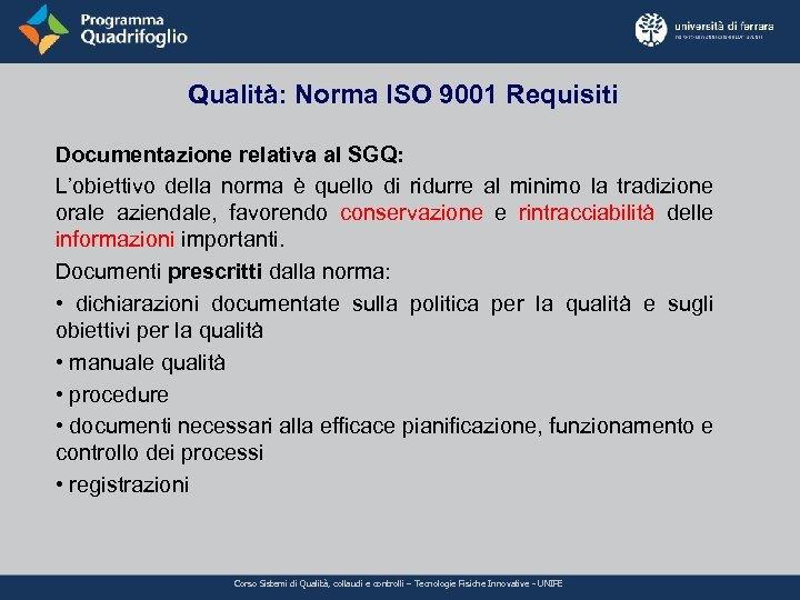 Qualità: Norma ISO 9001 Requisiti Documentazione relativa al SGQ: L'obiettivo della norma è quello