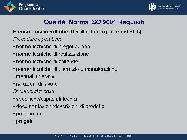 Qualità: Norma ISO 9001 Requisiti Elenco documenti che di solito fanno parte del SGQ: