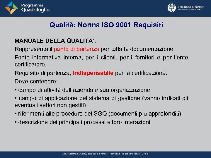 Qualità: Norma ISO 9001 Requisiti MANUALE DELLA QUALITA': Rappresenta il punto di partenza per