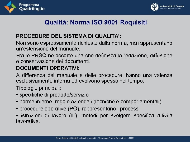 Qualità: Norma ISO 9001 Requisiti PROCEDURE DEL SISTEMA DI QUALITA': Non sono espressamente richieste