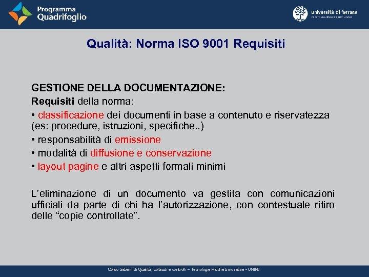 Qualità: Norma ISO 9001 Requisiti GESTIONE DELLA DOCUMENTAZIONE: Requisiti della norma: • classificazione dei