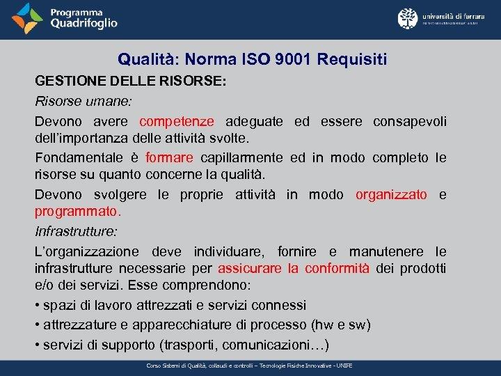 Qualità: Norma ISO 9001 Requisiti GESTIONE DELLE RISORSE: Risorse umane: Devono avere competenze adeguate