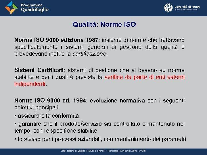 Qualità: Norme ISO 9000 edizione 1987: insieme di norme che trattavano specificatamente i sistemi