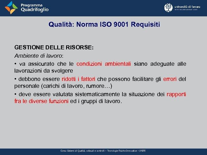 Qualità: Norma ISO 9001 Requisiti GESTIONE DELLE RISORSE: Ambiente di lavoro: • va assicurato